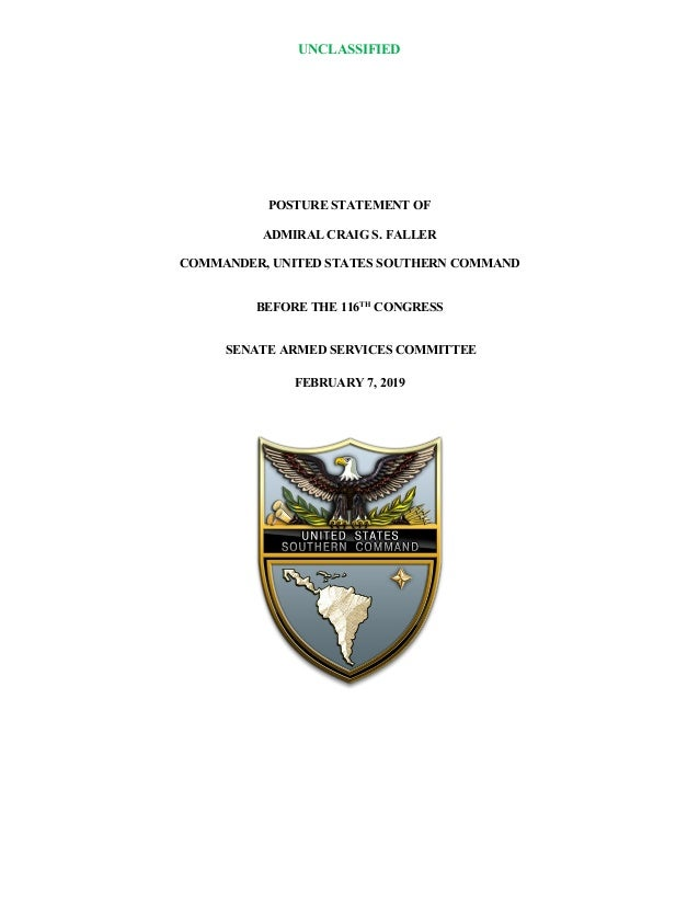 UNCLASSIFIED POSTURE STATEMENT OF ADMIRAL CRAIG S. FALLER COMMANDER, UNITED STATES SOUTHERN COMMAND BEFORE THE 116TH CONGR...
