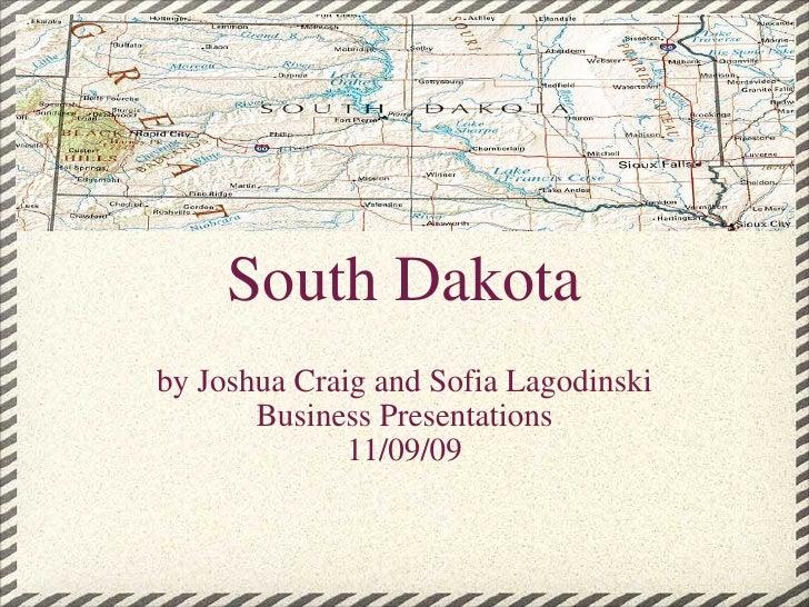 South Dakota by Joshua Craig and Sofia Lagodinski Business Presentations 11/09/09