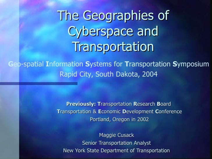 The Geographies of Cyberspace and Transportation Maggie Cusack Senior Transportation Analyst New York State Department of ...