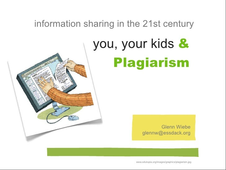 information sharing in the 21st century                you, your kids &                  Plagiarism                       ...