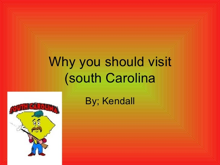 Why you should visit (south Carolina By; Kendall