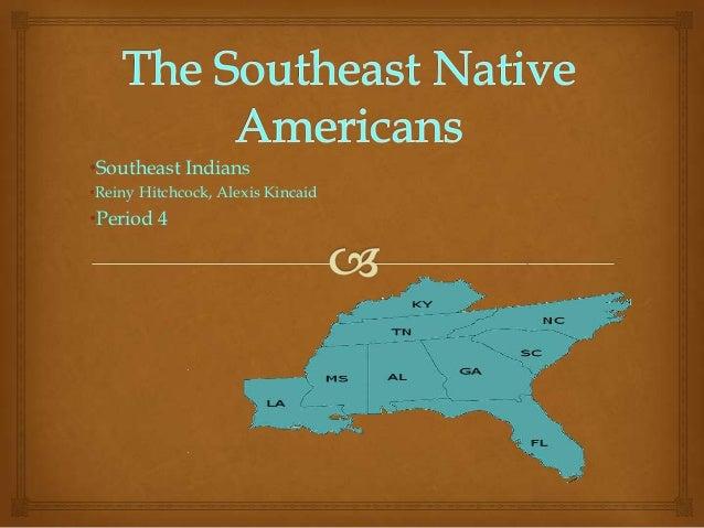 •Southeast Indians•Reiny Hitchcock, Alexis Kincaid•Period 4