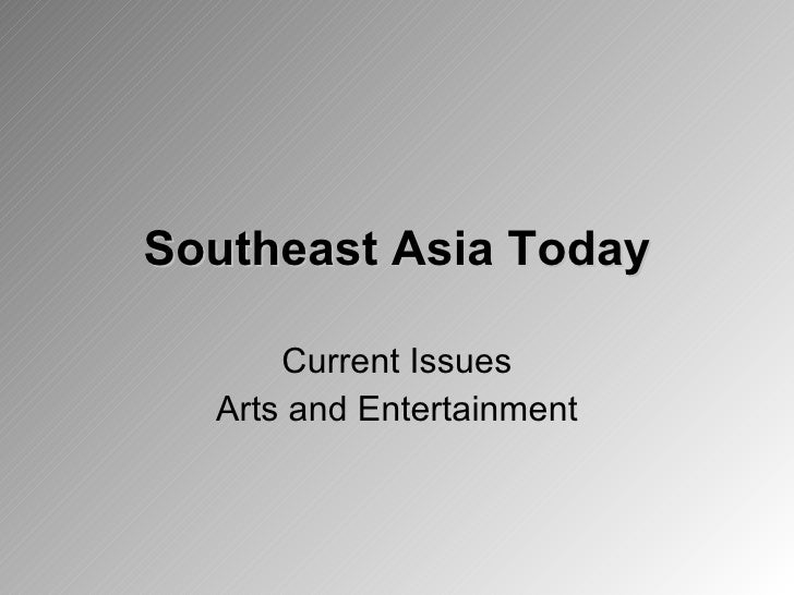 Southeast Asia Today Current Issues Arts and Entertainment