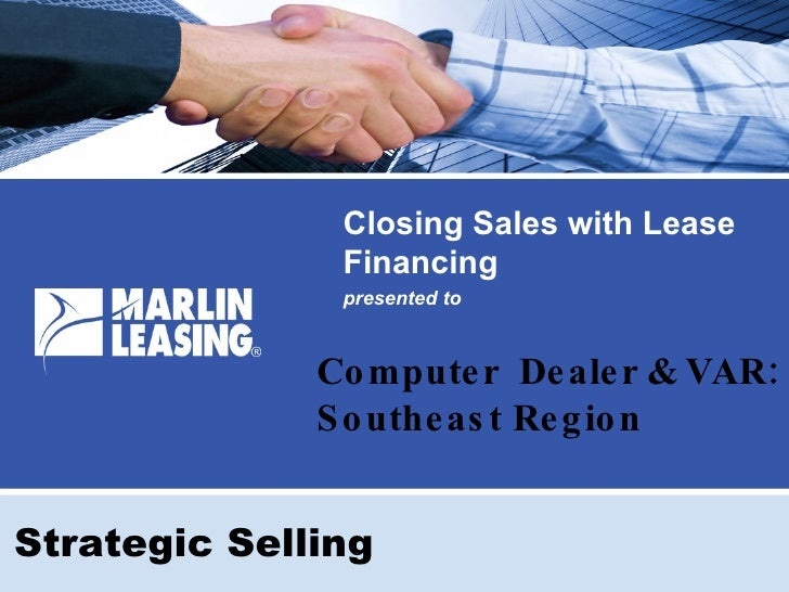 Closing Sales with Lease Financing presented to Strategic Selling Computer  Dealer & VAR: Southeast Region