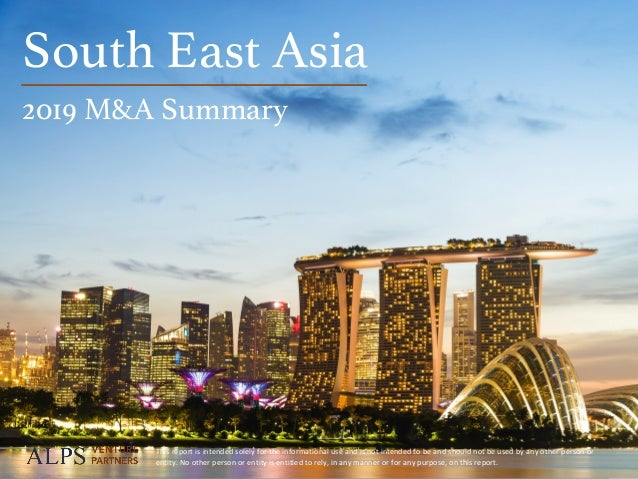 page	A	L	P	S			V	E	N	T	U	R	E			P	A	R	T	N	E	R	S		 1 South East Asia! 2019 M&A Summary! This	report	is	intended	solely	for	t...