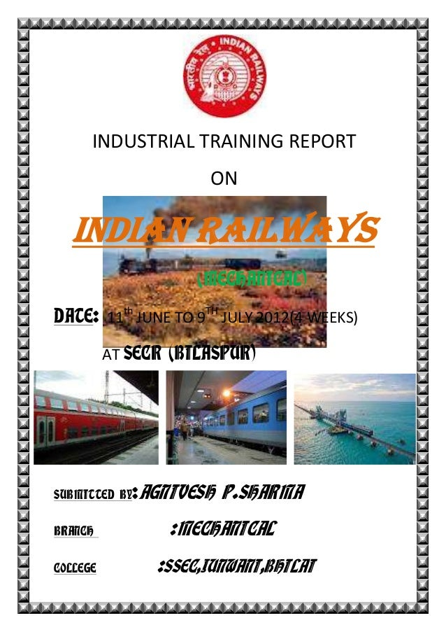 INDUSTRIAL TRAINING REPORT ON INDIAN RAILWAYS (MECHANICAL) DATE: 11th JUNE TO 9TH JULY 2012(4 WEEKS) AT SECR (BILASPUR) SU...
