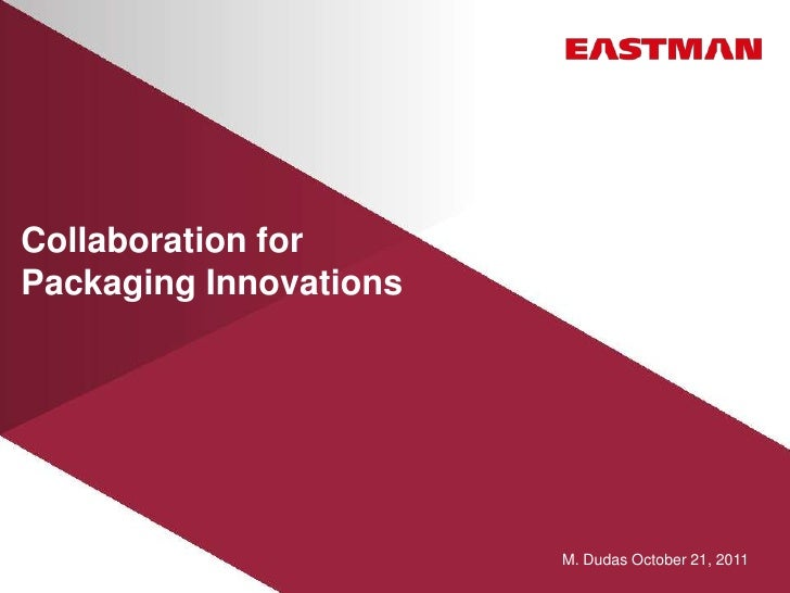 Collaboration forPackaging Innovations                        M. Dudas October 21, 2011