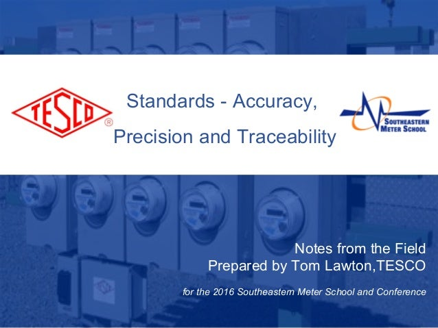 10/02/2012 Slide 1 Standards - Accuracy, Precision and Traceability Notes from the Field Prepared by Tom Lawton,TESCO for ...