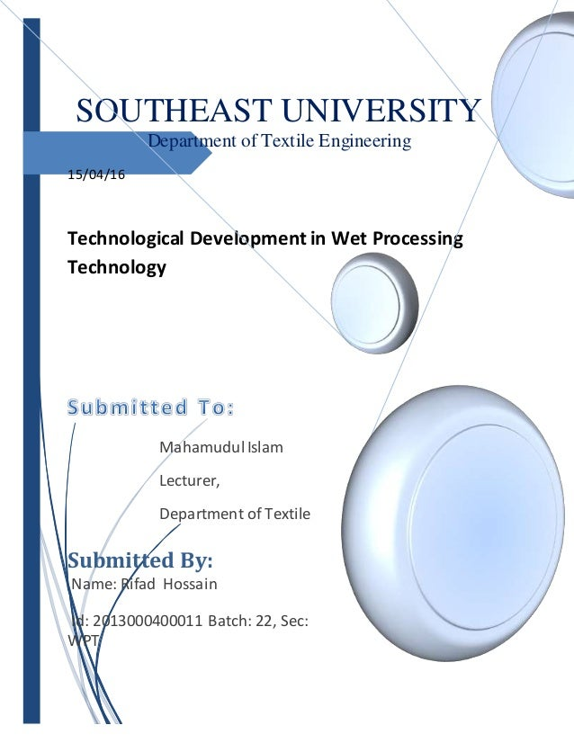 SOUTHEAST UNIVERSITY Department of Textile Engineering 15/04/16 Technological Development in Wet Processing Technology Mah...