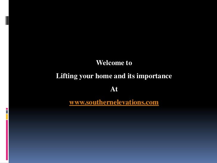 Welcome toLifting your home and its importance                At    www.southernelevations.com