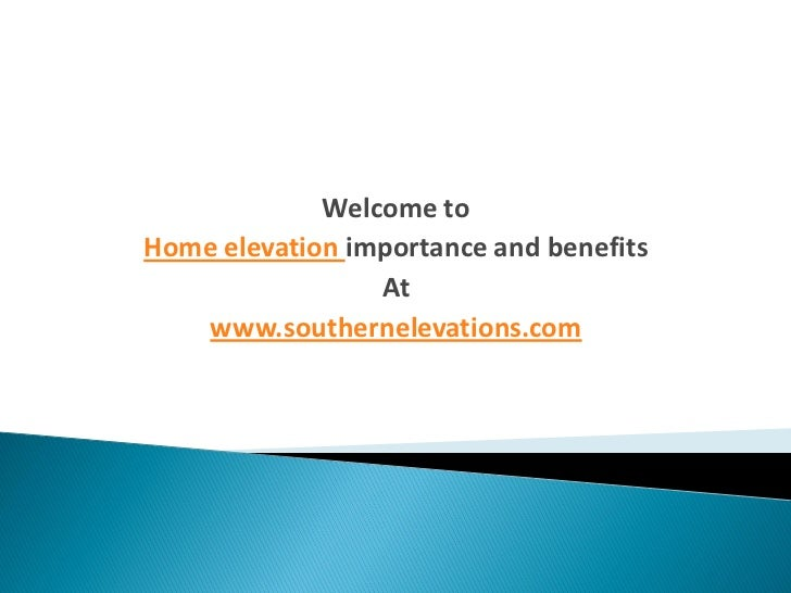 Welcome toHome elevation importance and benefits                 At   www.southernelevations.com