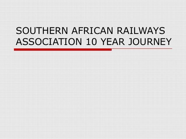 SOUTHERN AFRICAN RAILWAYS ASSOCIATION 10 YEAR JOURNEY