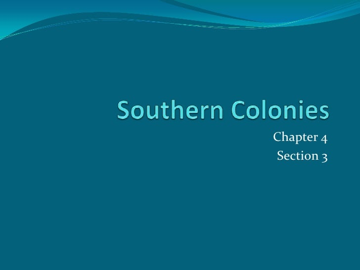 Southern Colonies<br />Chapter 4<br />Section 3<br />
