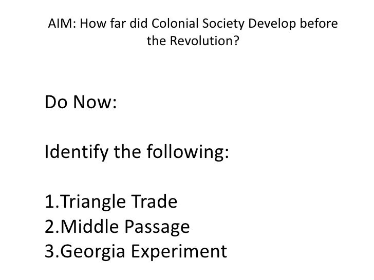 AIM: How far did Colonial Society Develop before the Revolution?<br />Do Now:  <br />Identify the following:<br />Triangle...