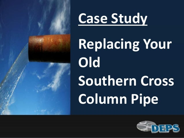Case Study Replacing Your Old Southern Cross Column Pipe