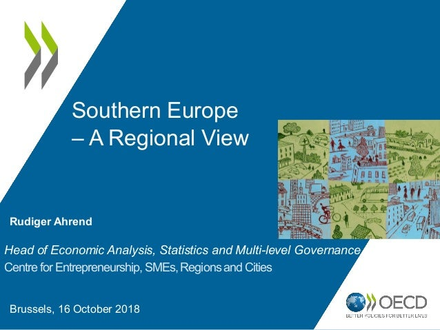 Southern Europe – A Regional View Head of Economic Analysis, Statistics and Multi-level Governance Centre for Entrepreneur...