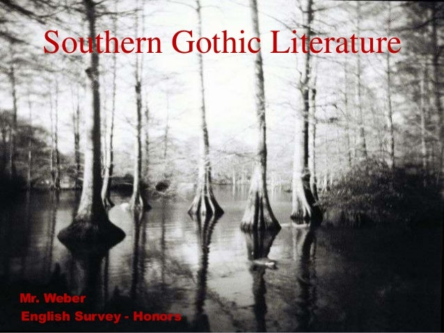 Southern Gothic Literature Mrs Fennell LA 11Mr WeberEnglish Survey