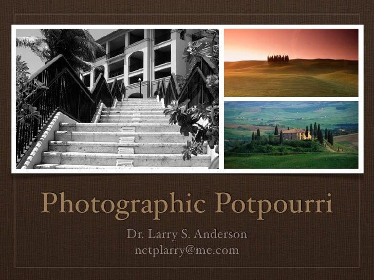 Photographic Potpourri      Dr. Larry S. Anderson       nctplarry@me.com