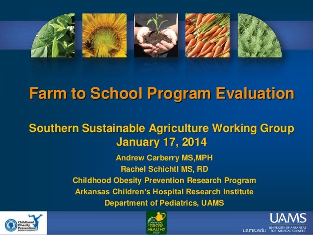 Farm to School Program Evaluation Southern Sustainable Agriculture Working Group January 17, 2014 Andrew Carberry MS,MPH R...