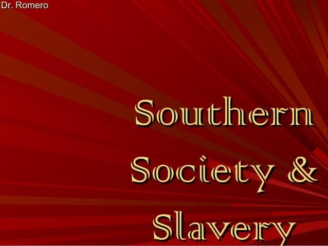 Dr. Romero  Southern Society & Slavery