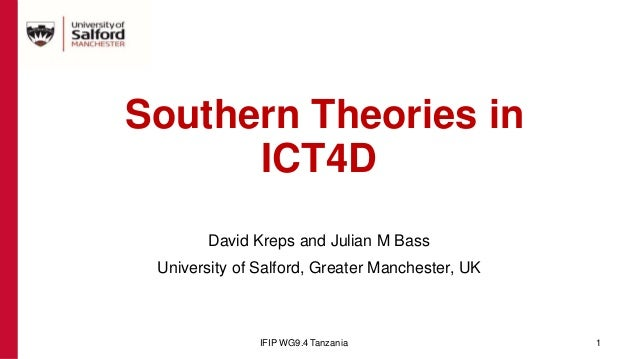 Southern Theories in ICT4D David Kreps and Julian M Bass University of Salford, Greater Manchester, UK IFIP WG9.4 Tanzania...