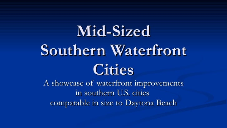 Mid-Sized Southern Waterfront       Cities A showcase of waterfront improvements         in southern U.S. cities  comparab...