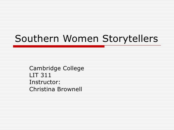 Southern Women Storytellers Cambridge College LIT 311 Instructor: Christina Brownell