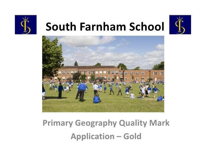 South Farnham SchoolPrimary Geography Quality Mark      Application – Gold