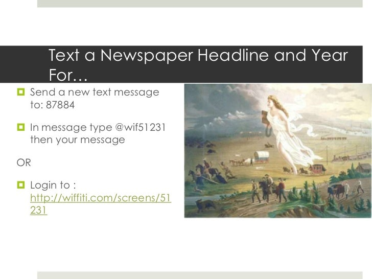 Text a Newspaper Headline and Year For…<br />Send a new text message to: 87884 <br />In message type @wif51231 then your m...