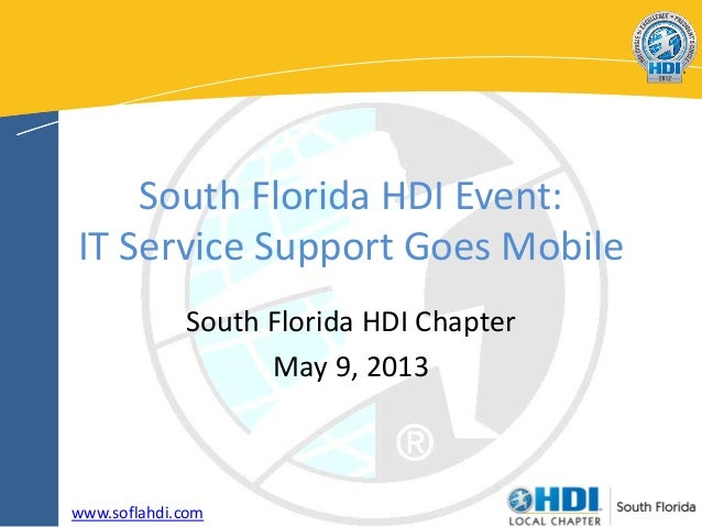 South Florida HDI Event:IT Service Support Goes MobileSouth Florida HDI ChapterMay 9, 2013www.soflahdi.com
