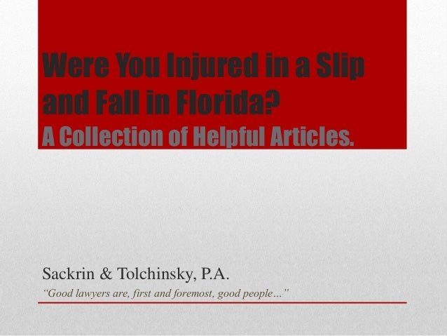 """Were You Injured in a Slip and Fall in Florida? A Collection of Helpful Articles. Sackrin & Tolchinsky, P.A. """"Good lawyers..."""
