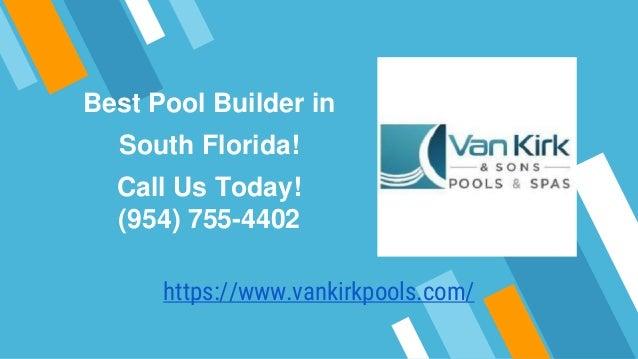 South Florida Pool Builders 954 755 4402 Van Kirk Sons Pools