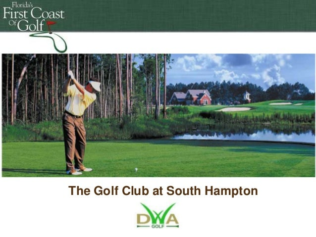 Florida's First Coast of Golf Florida's First South Hampton The Golf Club at Coast of Golf