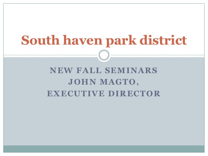 New Fall Seminars <br />John magto,<br />Executive Director<br />South haven park district <br />