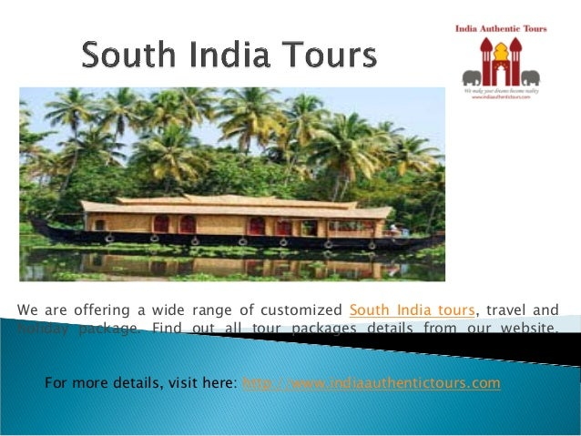 We are offering a wide range of customized South India tours, travel and holiday package. Find out all tour packages detai...