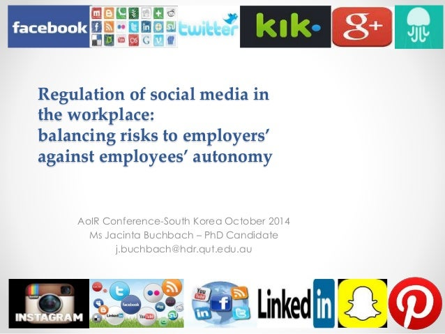 Regulation of social media in  the workplace:  balancing risks to employers'  against employees' autonomy  AoIR Conference...