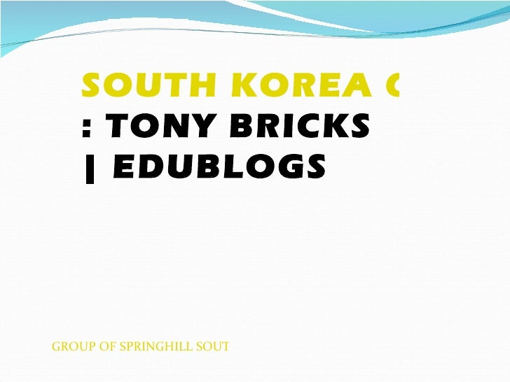 SOUTH KOREA GROUP   : TONY BRICKS   | EDUBLOGSGROUP OF SPRINGHILL SOUTH KOREA