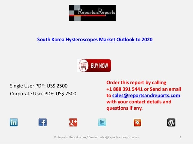 South Korea Hysteroscopes Market Outlook to 2020  Single User PDF: US$ 2500  Corporate User PDF: US$ 7500  Order this repo...