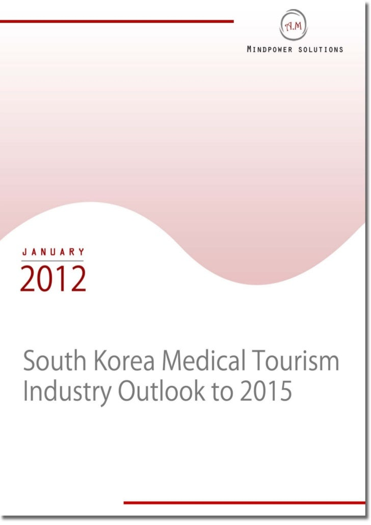 TABLE OF CONTENTS1.     Medical Tourism in South Korea – An OverviewMedical Tourism Value Chain in South Korea2.     Total...