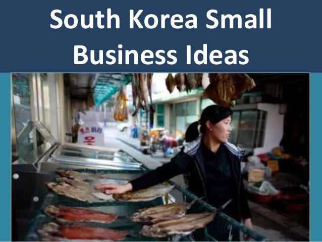 south korea great small business ideas and opportunities