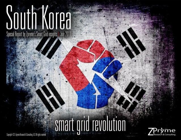1 www.zpryme.com | www.smartgridresearch.org Zpryme, Smart Grid Insights. South Korea: Smart Grid Revolution | July 2011 C...