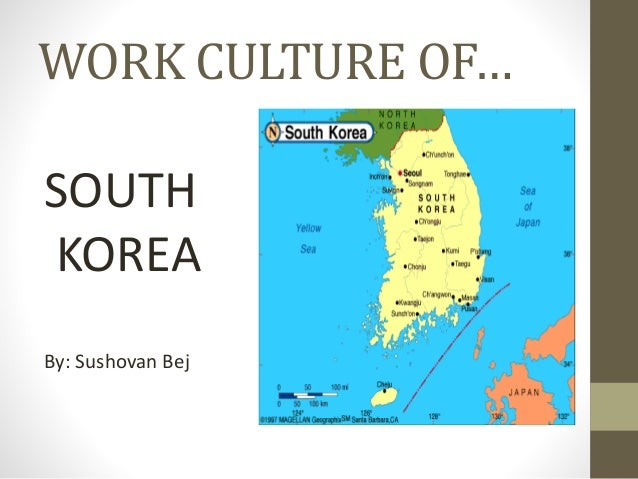 WORK CULTURE OF… SOUTH KOREA By: Sushovan Bej