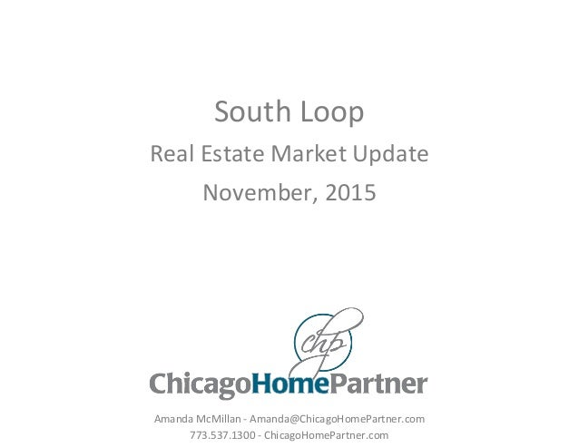South Loop Real Estate Market Update November, 2015 Amanda McMillan - Amanda@ChicagoHomePartner.com 773.537.1300 - Chicago...