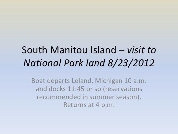South Manitou Island – visit toNational Park land 8/23/2012  Boat departs Leland, Michigan 10 a.m.   and docks 11:45 or so...