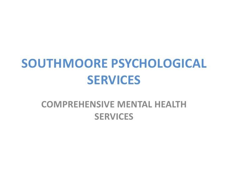 SOUTHMOORE PSYCHOLOGICAL SERVICES<br />COMPREHENSIVE MENTAL HEALTH SERVICES<br />