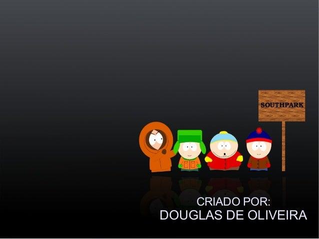 CRIADO POR:DOUGLAS DE OLIVEIRA