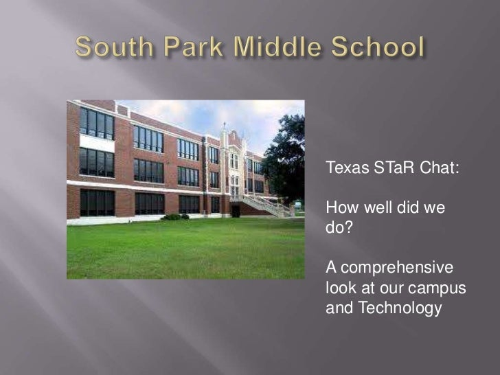 South Park Middle School<br />Texas STaR Chat:  <br />How well did we do?<br />A comprehensive <br />look at our campus an...