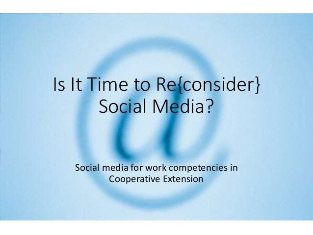Is It Time to Re{consider} Social Media? Social media for work competencies in Cooperative Extension
