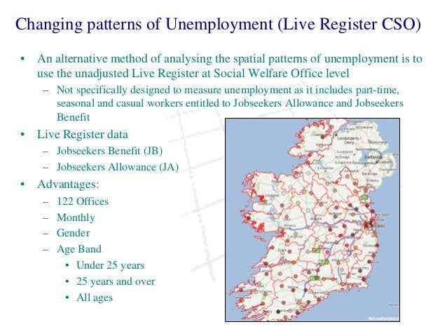 Changing patterns of Unemployment (Live Register CSO) • An alternative method of analysing the spatial patterns of unemplo...