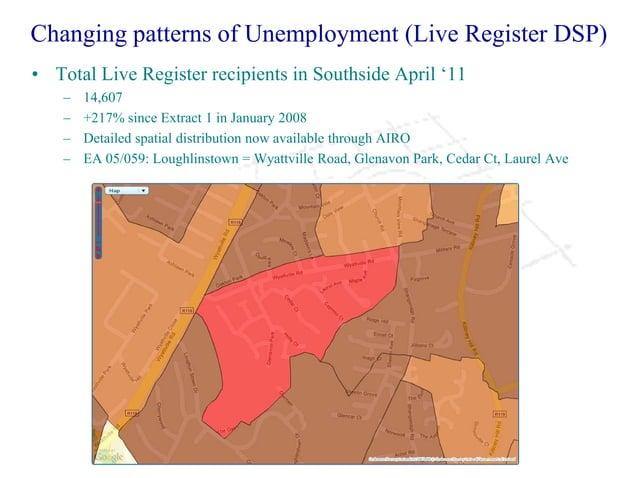 Changing patterns of Unemployment (Live Register DSP) • Total Live Register recipients in Southside April '11 – 14,607 – +...
